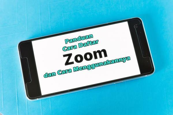 Panduan Cara Daftar Zoom dan Cara Menggunakannya