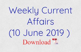 Weekly Current Affairs (10 June 2019 )