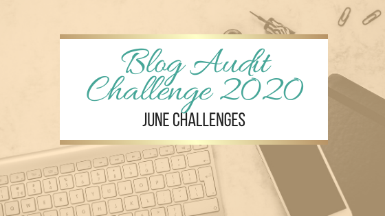 Blog Audit Challenge 2020: June Challenges #BlogAuditChallenge2020 #Blogging #Bloggers