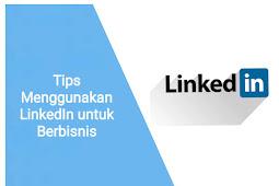 Tips Menggunakan LinkedIn untuk Berbisnis