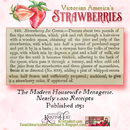 Kristin Holt | Victorian America's Strawberries. Recipe for Strawberry Ice Cream from The Modern Housewife Menagerie, Nearly 1,000 Receipts, published 1851.