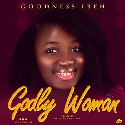 Goodness Ibeh - Godly Woman Audio