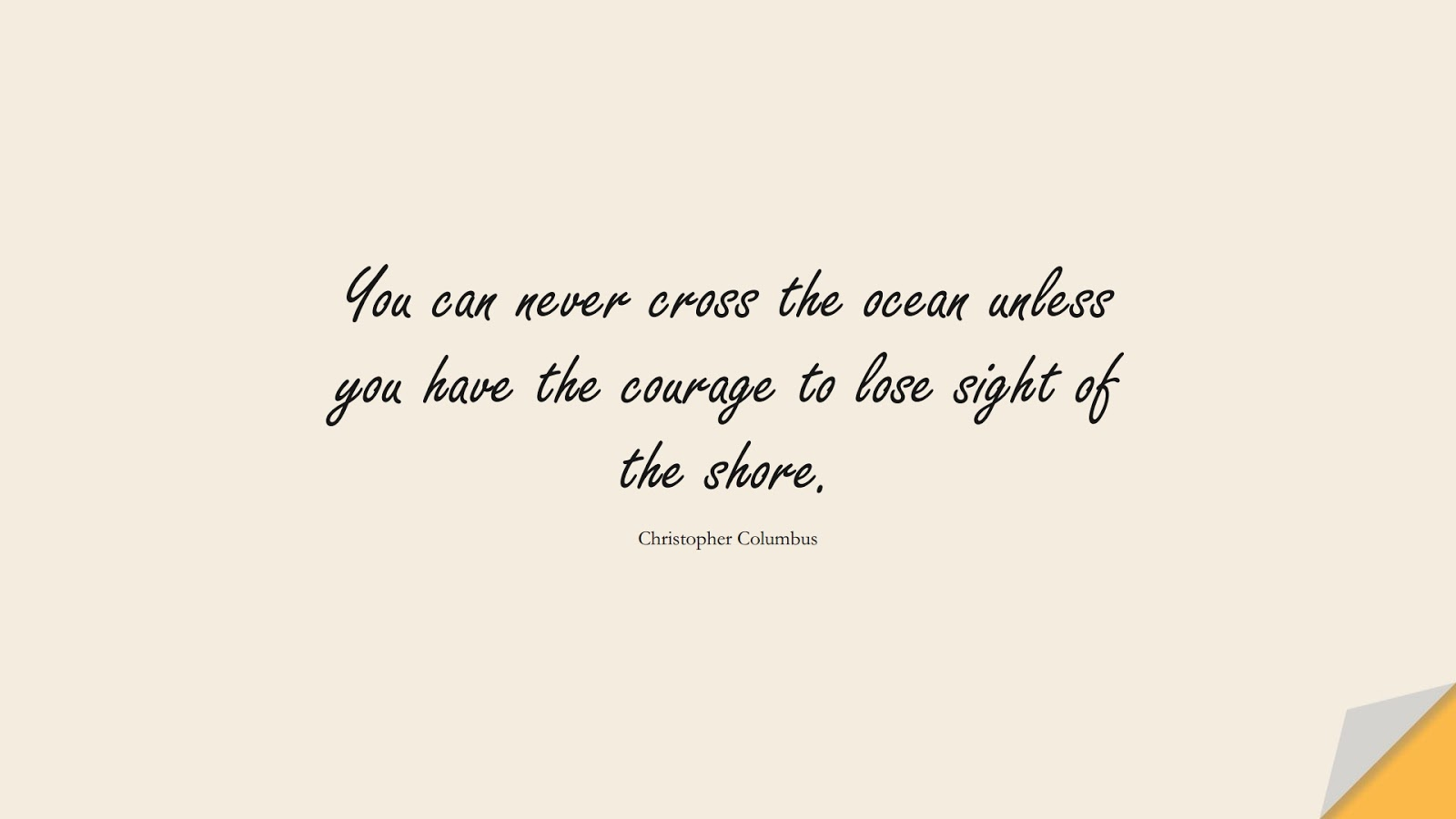 You can never cross the ocean unless you have the courage to lose sight of the shore. (Christopher Columbus);  #MotivationalQuotes