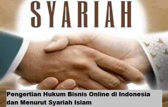 Pengertian Hukum Bisnis Online di Indonesia dan Menurut Syariah Islam