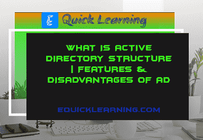 What is Active Directory Structure | Features and Disadvantages of AD