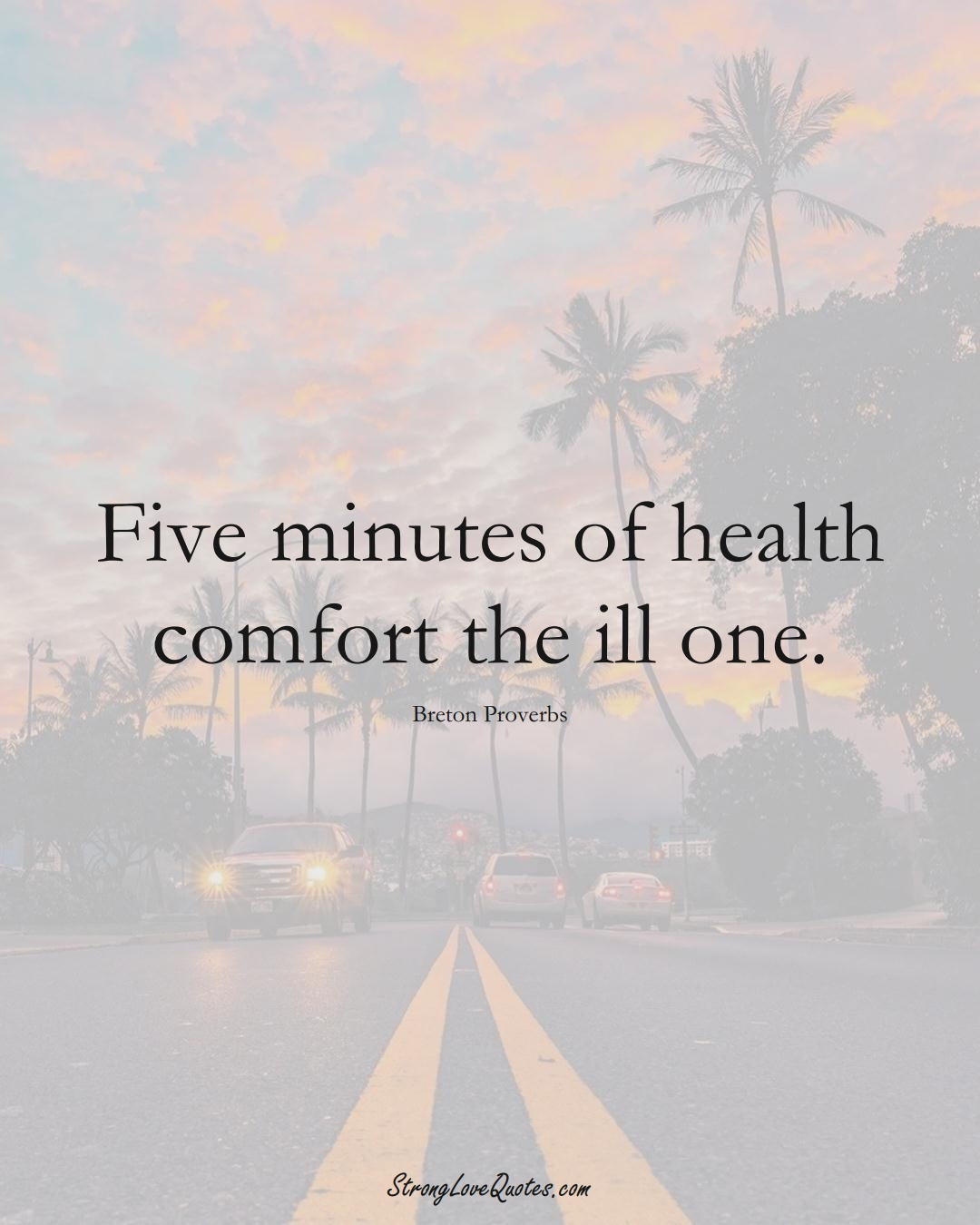 Five minutes of health comfort the ill one. (Breton Sayings);  #aVarietyofCulturesSayings