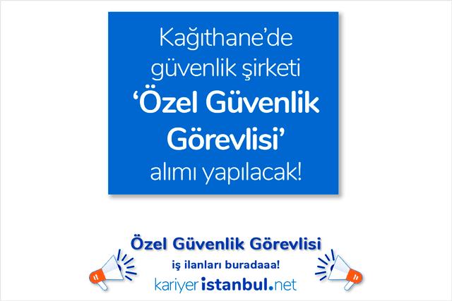 İstanbul Kağıthane'de faaliyet gösteren güvenlik firması, 10 özel güvenlik görevlisi alımı yapacak. İstanbul Kağıthane güvenlik iş ilanları kariyeristanbul.net'te!