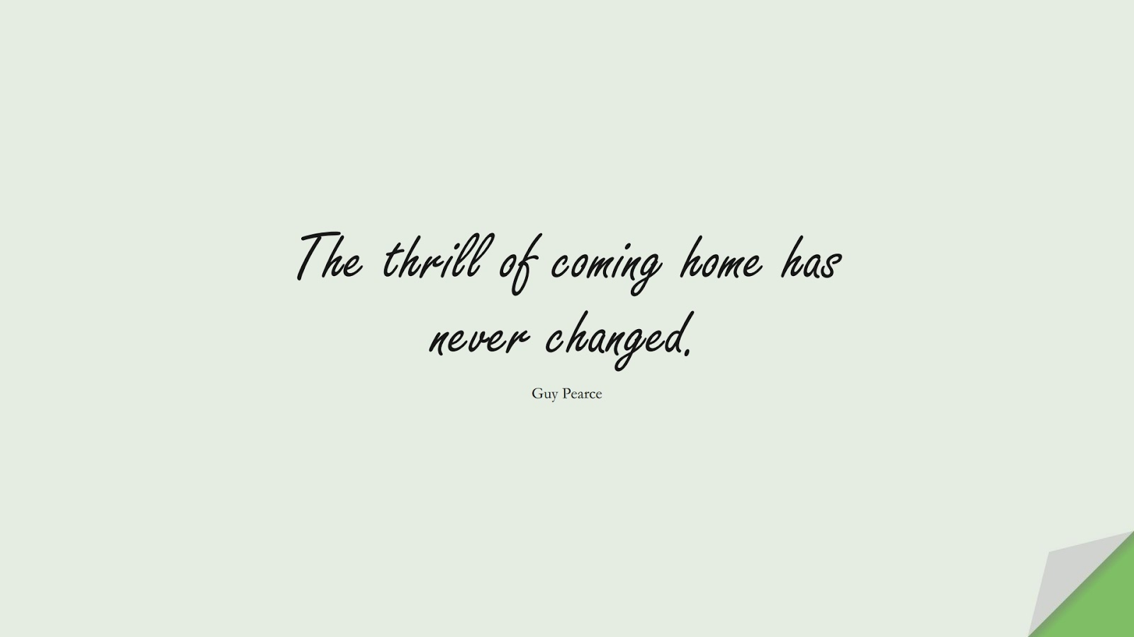 The thrill of coming home has never changed. (Guy Pearce);  #FamilyQuotes