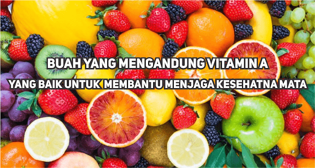 Buah Yang Mengandung Vitamin A Terbaik Untuk Kesehatan Mata