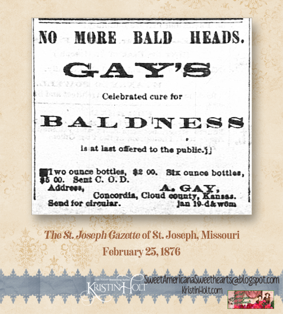 Kristin Holt | Gay's Celebrated Cure for Baldness, available in Concordia, Cloud County, Kansas. Advertized in The St. Joseph Gazette of St. Joseph, Missouri on February 25, 1876.