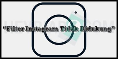"""Penyebab """"Filter Instagram Tidak Didukung"""""""
