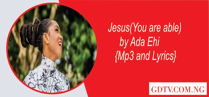 Ada Ehi - Jesus (You are able) lyrics (Mp3)