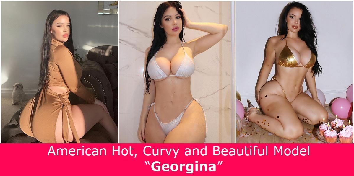 """American hot, curvy and beautiful model """"Georgina""""."""
