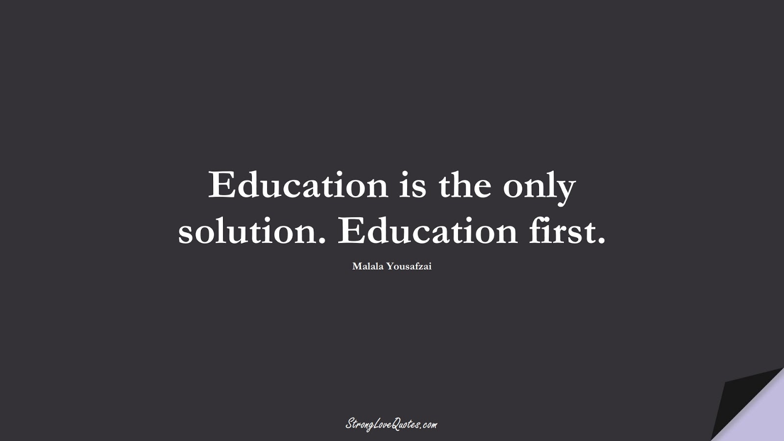 Education is the only solution. Education first. (Malala Yousafzai);  #EducationQuotes