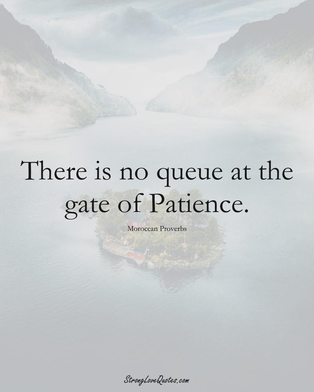 There is no queue at the gate of Patience. (Moroccan Sayings);  #AfricanSayings