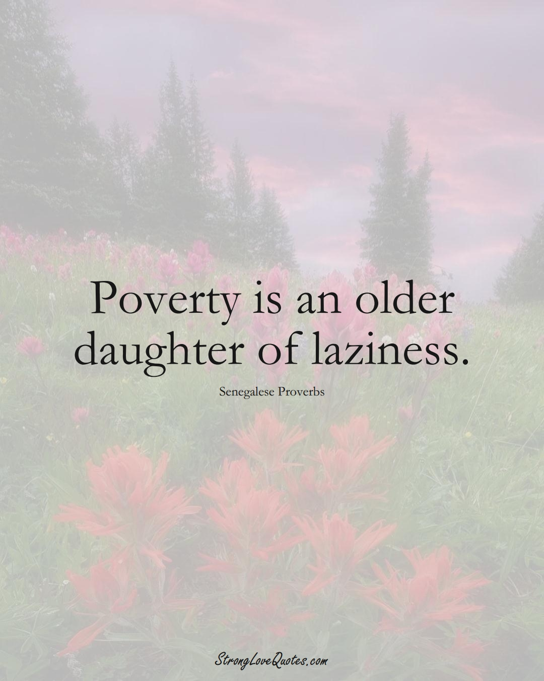 Poverty is an older daughter of laziness. (Senegalese Sayings);  #AfricanSayings