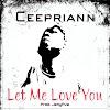 "Ceepriann – ""Let Me Love You"" [Music]"