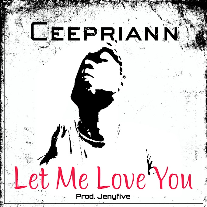 "Ceepriann – ""Let Me Love You"" [Music]"