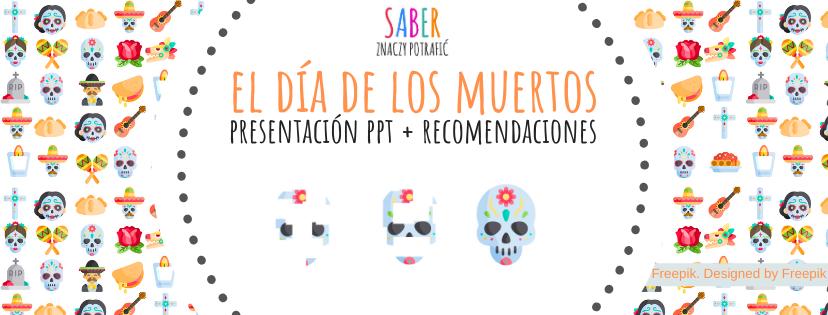 EL DÍA DE LOS MUERTOS: presentación PowerPoint y recomendaciones | Święto zmarłych: prezentacja i rekomendacje