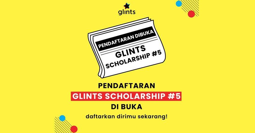 Glints Scholarship #5 Sudah Dibuka! ~ Beasiswa Kita