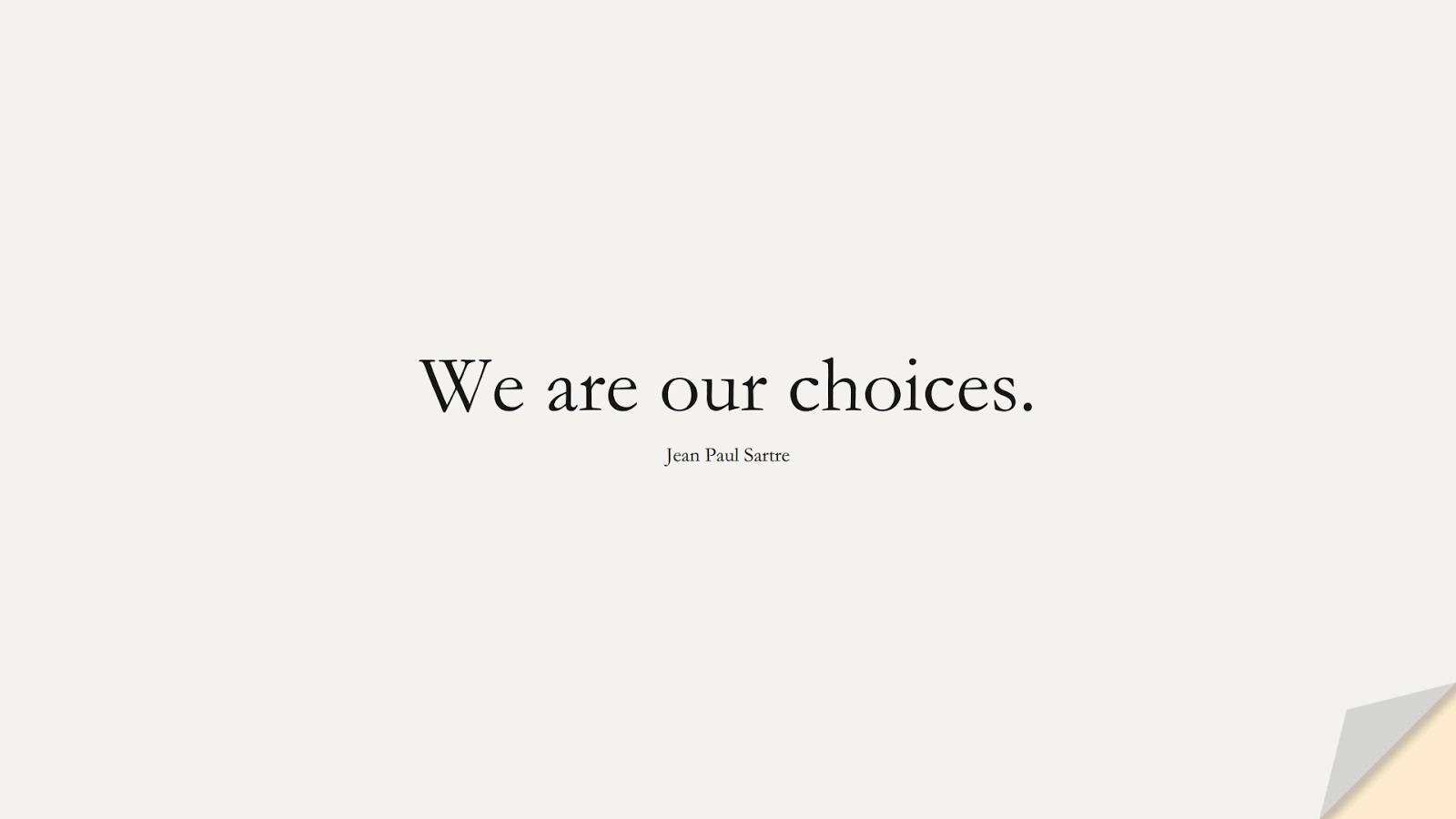 We are our choices. (Jean Paul Sartre);  #InspirationalQuotes