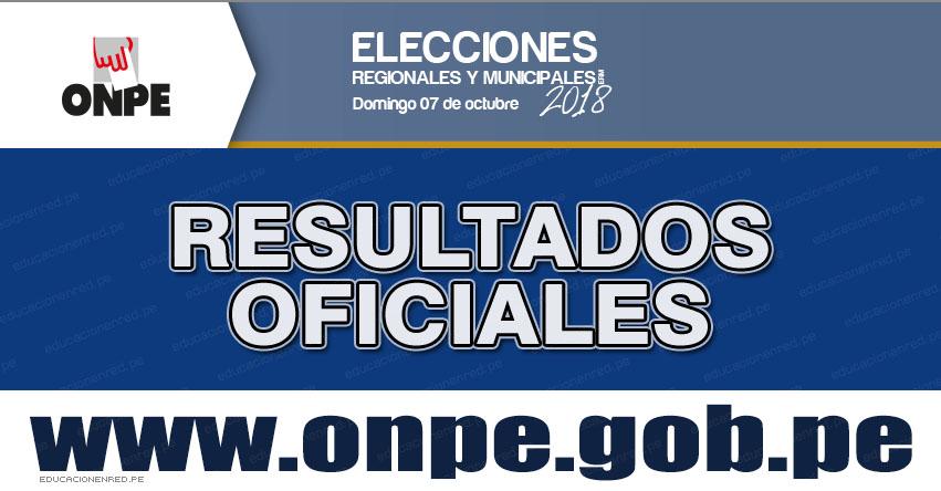 ONPE: Resultado Oficial Elecciones Regionales y Municipales 2018 (7 Octubre) Primeros Resultados - www.onpe.gob.pe