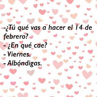 Memes San Valentín, que vas hacer el 14 de febrero? Albóndigas
