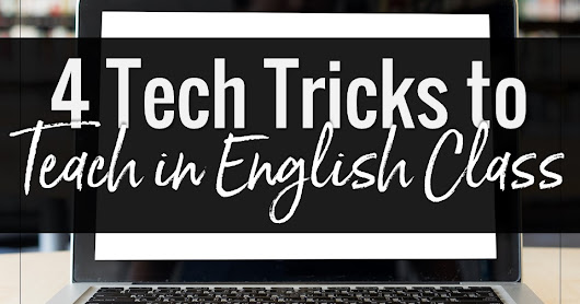 4 Tech Tricks to Teach in English Class