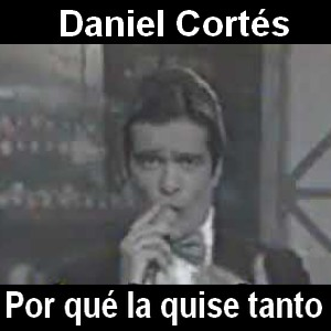Daniel Cortés - Por qué la quise tanto