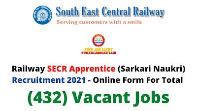 Free Job Alert: Railway SECR Apprentice (Sarkari Naukri) Recruitment 2021 - Online Form For Total (432) Vacant Jobs