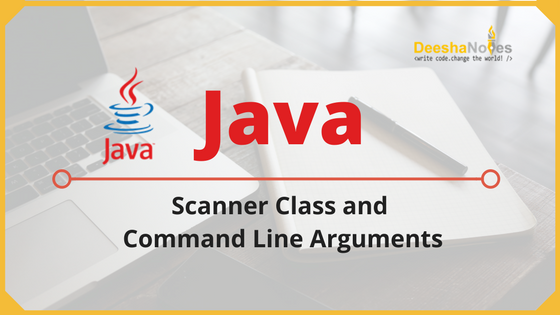 Java Scanner Class and Command Line Arguments - DeeshaNotes
