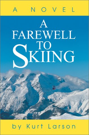 A Farewell to Skiing  A Novel by Kurt Larson