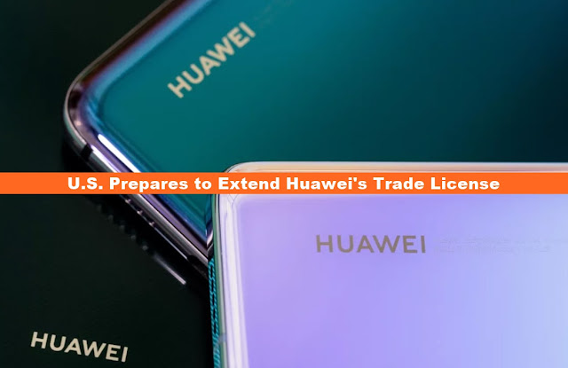 united states prepares to extend huawei's trade license