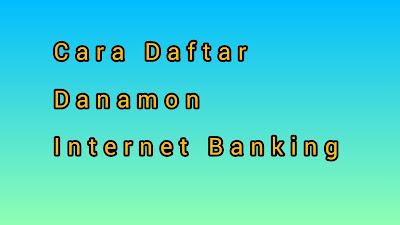 3 Cara Daftar Danamon Internet Banking Dan Fitur - Fiturnya