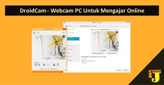 DroidCam - Webcam PC Untuk Mengajar Online