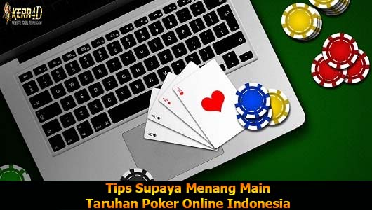 Tips Supaya Menang Main Taruhan Poker Online Indonesia
