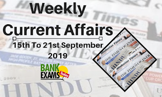 Weekly Current Affairs 15th To 21st September 2019