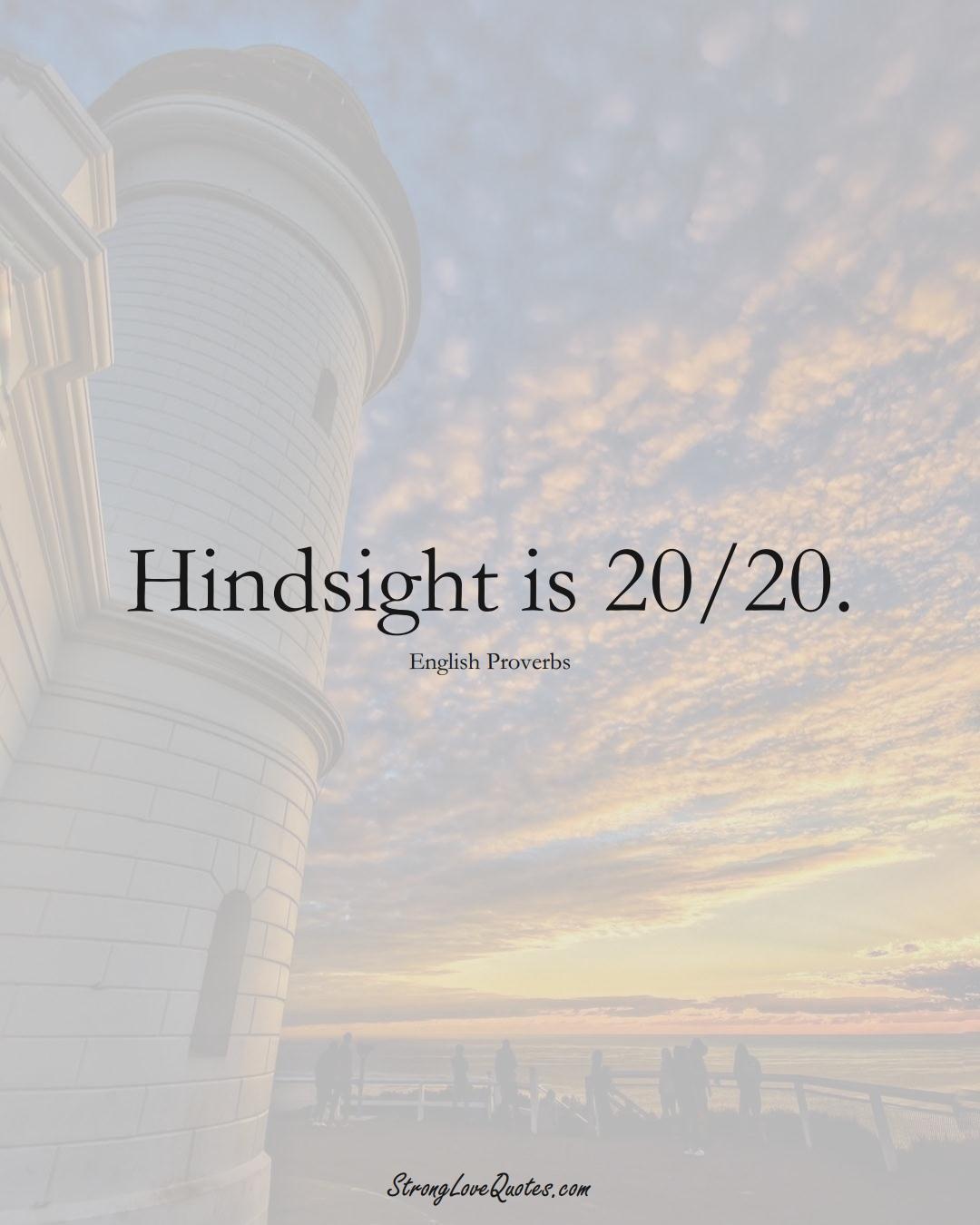 Hindsight is 20/20. (English Sayings);  #EuropeanSayings