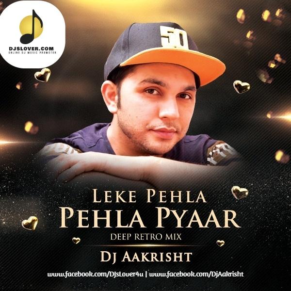 Leke Pehla Pehla Pyaar Deep Retro Mix DJ Aakrisht