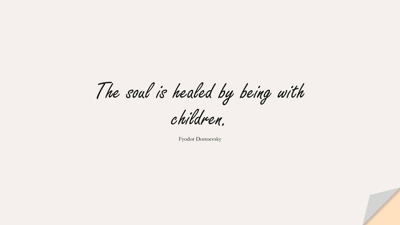 The soul is healed by being with children. (Fyodor Dostoevsky);  #FamilyQuotes