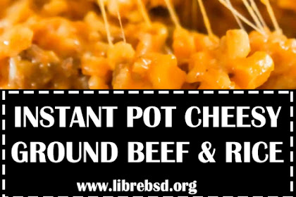 INSTANT POT CHEESY GROUND BEEF AND RICE