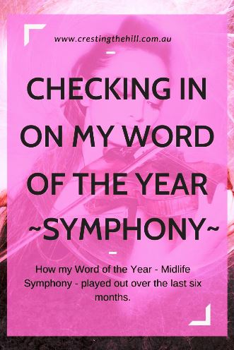 How my Word of the Year - Midlife Symphony - played out over the last six months.