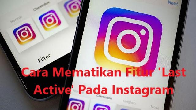 Cara Memeriksa dan Mematikan Fitur 'Last Active' Pada Instagram