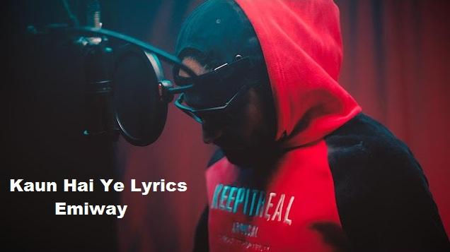 Kaun Hai Ye Lyrics - Emiway