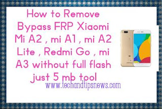 How to Remove Bypass FRP Xiaomi Mi A2 , mi A1 , mi A2 Lite , Redmi Go , mi A3 without full flash just 2.5 mb tool