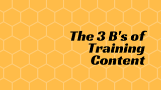 The 3 B's of Training Content