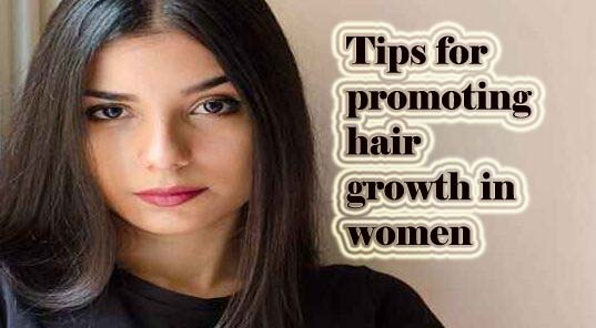 Hair growth tips, baldness for women, hair care tips,Tips for promoting hair growth in women