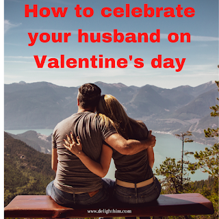 How to celebrate your husband on Valentine's day