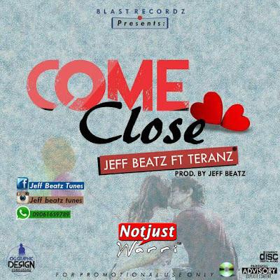 Music: Jeff Beat ft Teranz – Come Close