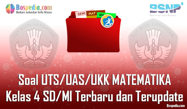 Kumpulan Soal UTS/UAS/UKK MATEMATIKA Kelas 4 SD/MI Terbaru dan Terupdate